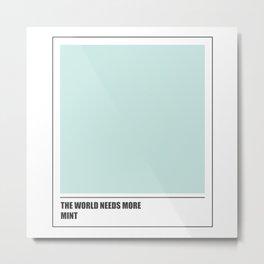The world needs mint Metal Print