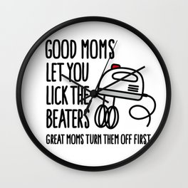 Good moms let you lick the beater great moms turn them off first Wall Clock