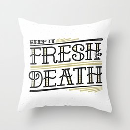 Keep It Fresh To Death Throw Pillow