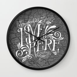 SOMEBODY'S GOTTA LIVE HERE - MAP Wall Clock