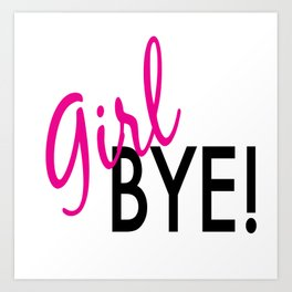 girl bye! Art Print