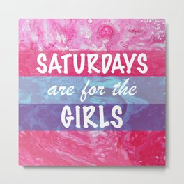 Saturdays are for the Girls Metal Print