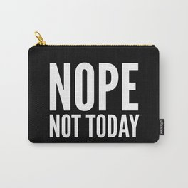 NOPE NOT TODAY (Black) Carry-All Pouch