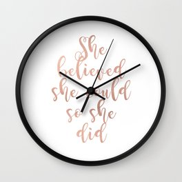 She believed she could so she did - rose gold Wall Clock