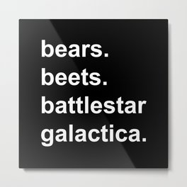 Bears Beets Battlestar Galactica (lowercase white) Metal Print