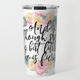 And though she be but little, she is fierce. Travel Mug