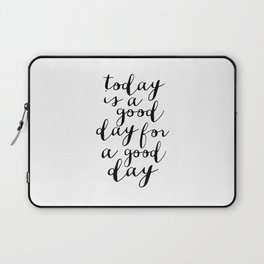 Printable Art,Today Is A Good Day For A Good Day, Motivational Quote,Office Decor,Happy,Inspired Laptop Sleeve