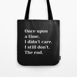 Once upon a time, I didn't care. I still don't. The end. - Sassy Quote Tote Bag