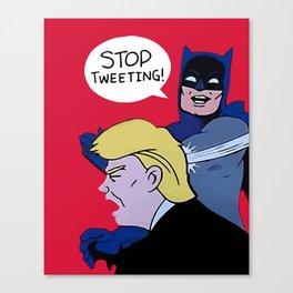 Trump Stop Tweeting Canvas Print