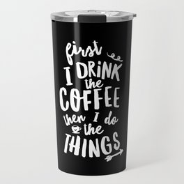 First I Drink the Coffee then I Do the Things black-white coffee shop poster design home wall decor Travel Mug