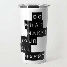 Do What Makes your soul Happy Quote Travel Mug