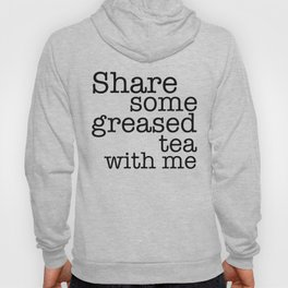 Share some greased tea with me Hoody