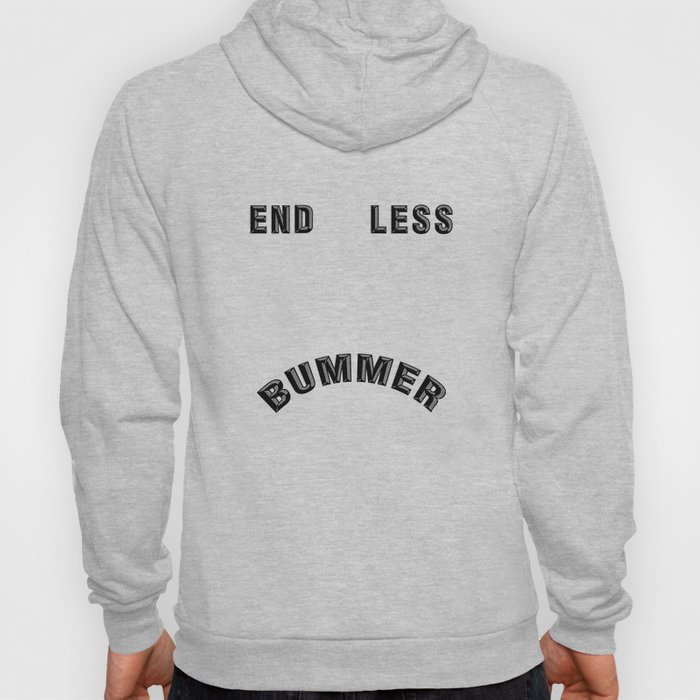 ENDLESS BUMMER :( Hoody
