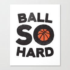 Ball So Hard Canvas Print