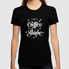 I'm a Coffee Slave T-shirt