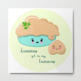 Hummus Get In My Tummus Metal Print