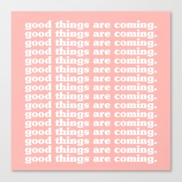 good things are coming. Canvas Print