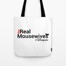 The Real Mousewives of Disneyland Tote Bag