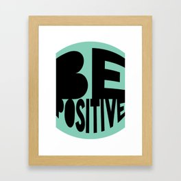 Be Positive Framed Art Print
