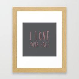 I LOVE YOUR FACE Framed Art Print
