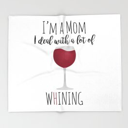 I'm A Mom I Deal With A Lot Of Whining Throw Blanket