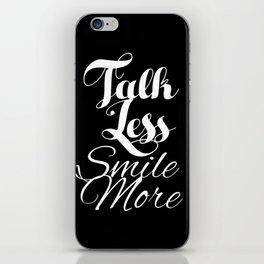 Talk Less, Smile More iPhone Skin