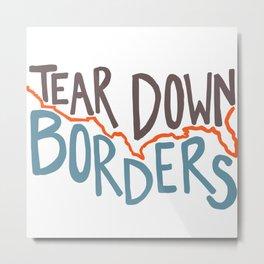 Tear Down Borders Metal Print