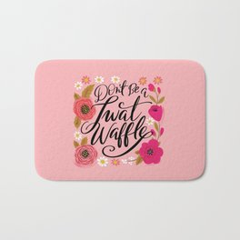 Pretty Swe*ry: Don't Be a Twat Waffle Bath Mat
