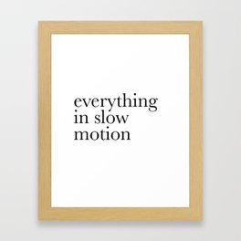 everything in slow motion Framed Art Print