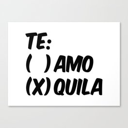 Tequila or Love - Te Amo or Quila Canvas Print
