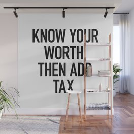 Know Your Worth. Then Add Tax. Wall Mural
