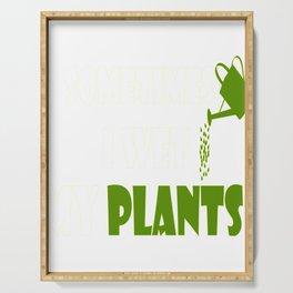 Sometime I Wet My Plants Gardening Serving Tray