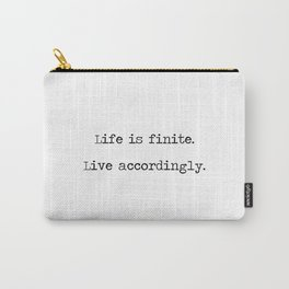 Life is finite Carry-All Pouch