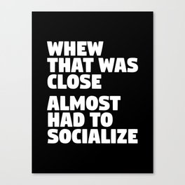 Whew That Was Close Almost Had To Socialize (Black & White) Canvas Print