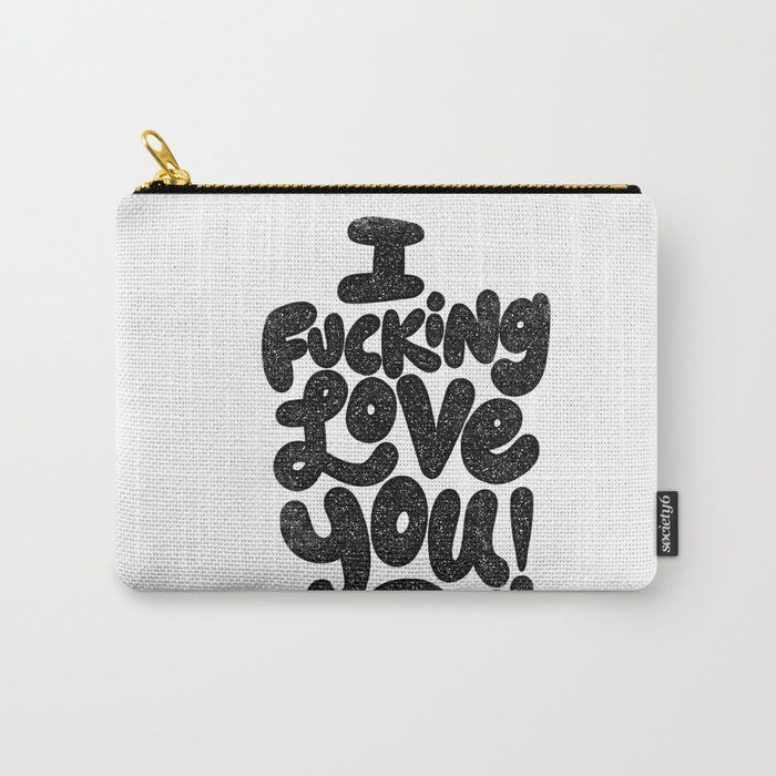 I f'ing love you Carry-All Pouch