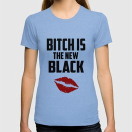bitch is the new black funny saying T-shirt
