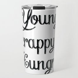 Young, Scrappy & Hungry Travel Mug