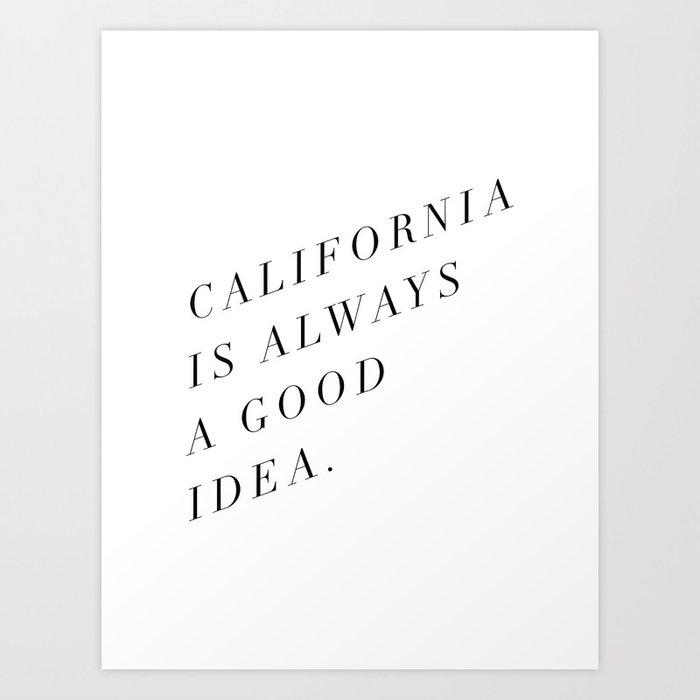 California is Always a Good Idea Art Print