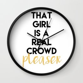 THAT GIRL IS A REAL CROWD PLEASER Wall Clock