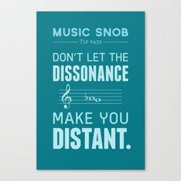 The Dissonance — Music Snob Tip #439 Canvas Print