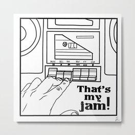 That's My Jam! Metal Print