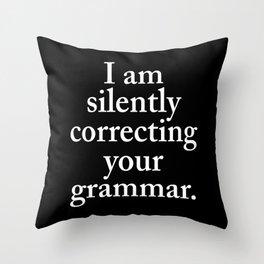 I am silently correcting your grammar (Black & White) Throw Pillow