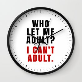 WHO LET ME ADULT? I CAN'T ADULT. (Crimson & Black) Wall Clock