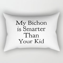 My Bichon is Smarter Than Your Kid in Black Rectangular Pillow