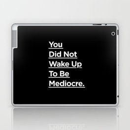You Did Not Wake Up to Be Mediocre black and white monochrome typography design home wall decor Laptop & iPad Skin