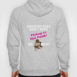 Country Gals Don't Need Makeup, We Need Mud Funny T-shirt Hoody
