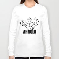 arnold Long Sleeve T-shirts featuring Arnold Schwarzenegger     AHNOLD by Silvio Ledbetter