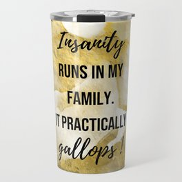 Insanity runs in my family. - Movie quote collection Travel Mug