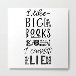 I Like Big Books And I Cannot Lie Metal Print