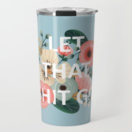 LET THAT SHIT GO - Sweary Floral (blue) Travel Mug